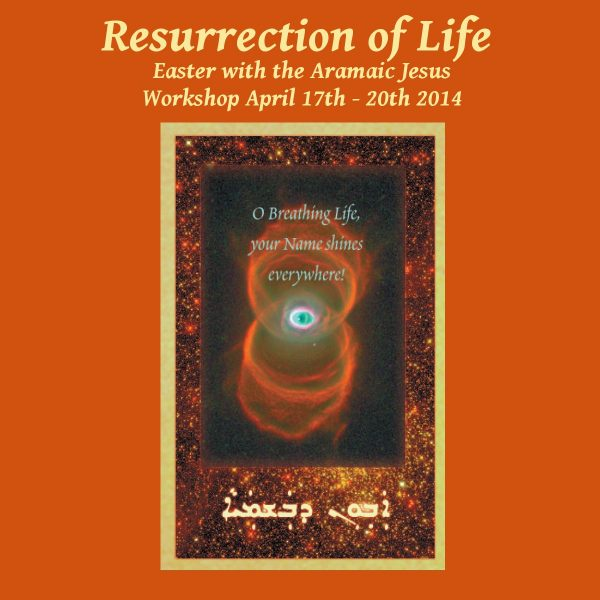 Resurrection of life: Easter with the Aramaic Jesus